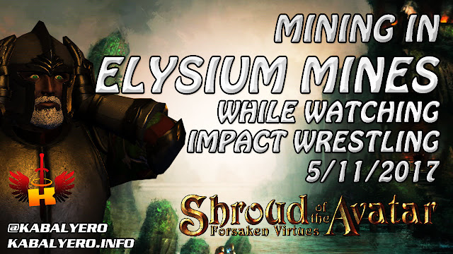 Shroud Of The Avatar Gameplay - Mining In Elysium Mines While Watching Impact Wrestling (5/11/2017)