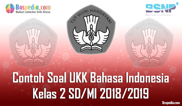 Pada kesempatan kali ini admin bospedia akan membagikan Lengkap - Contoh Soal UKK Bahasa Indonesia Kelas 2 SD/MI 2018/2019