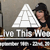Live This Week: September 16th - 22nd, 2018
