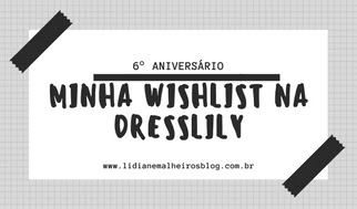 Minha Wishlist na Dresslily - 6° Aniversário