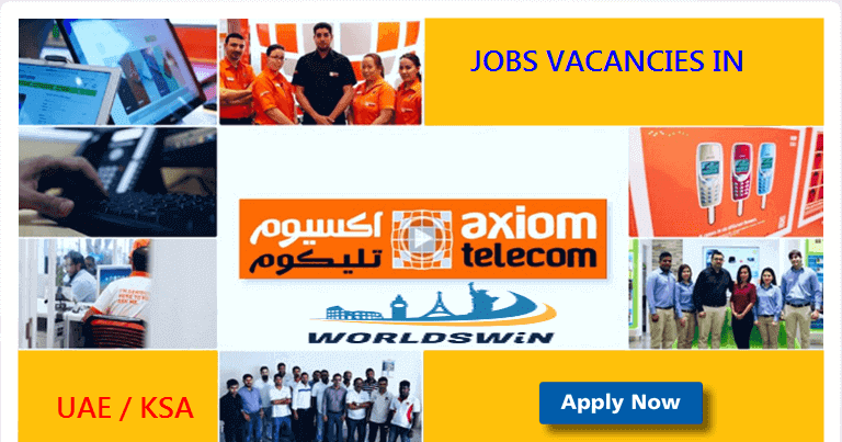 Job opportunties Axiom Telecom UAE and KSA - worldswin