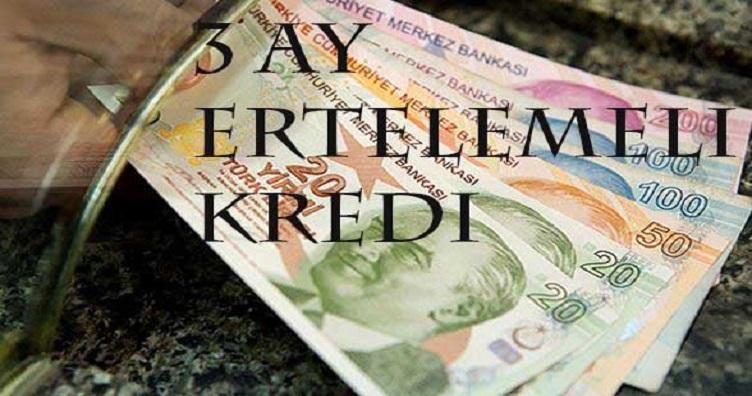 3 ay ertelemeli ihtiyaç kredisi