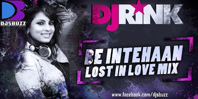 BE INTEHAAN - LOST IN LOVE MIX BY DJ RINK MIX