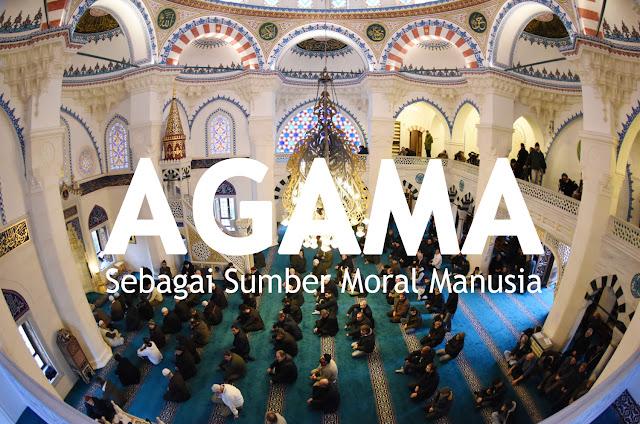Agama Sebagai Sumber Moral Bagi Kehidupan Manusia