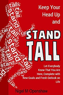 Keep Your Head Up and Stand Tall!: Let Everybody Know That You Are Here, Complete with New Goals and Fresh Outlook on Life by Nigel Mark Openshaw