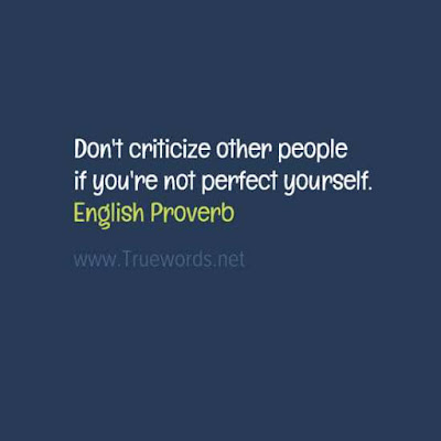 Don't criticize other people if you're not perfect yourself