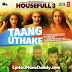 Taang Uthake (Housefull 3) Lyrics