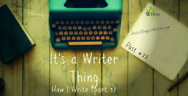 It's a Writer Thing -- How I Write