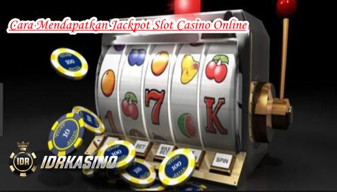 Cara Mendapatkan Jackpot Slot Casino Online Terpercaya Ll Idrkasino Ratu Domino99