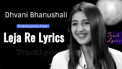 dhvani-bhanushali-leja-re-lyrics-tanishk-bagchi