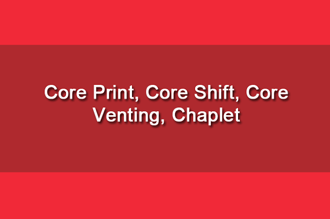 Core Prints, Core Location, Core Shift, Core venting, and Chaplets