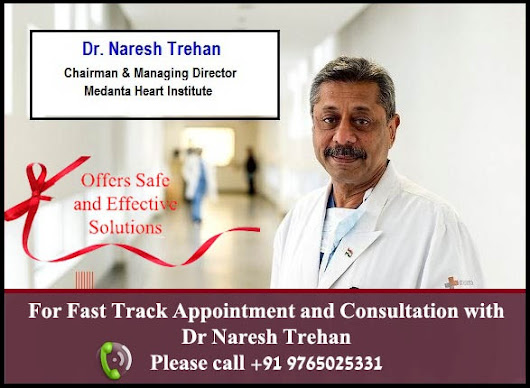 More and More People Choose Dr. Naresh Trehan Cardiologist in Delhi for Difficult Heart Surgeries