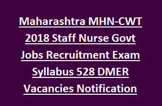 Maharashtra MHN-CWT 2018 Staff Nurse Govt Jobs Recruitment Exam Syllabus 528 DMER Vacancies Notification 2018 Apply Online