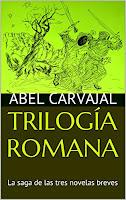 trilogía romana, la saga de las tres novelas breves más descargadas del autor abel carvajal