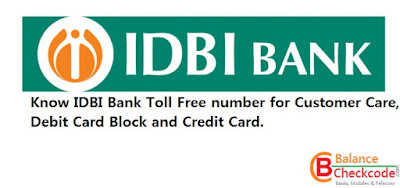 Know IDBI Bank Toll Free number for Customer Care, Debit Card Block and Credit Card