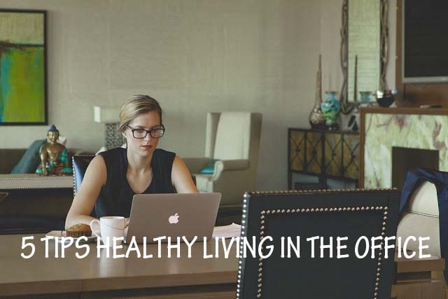 5 TIPS HEALTHY LIVING IN THE OFFICE - gohealthy.tk