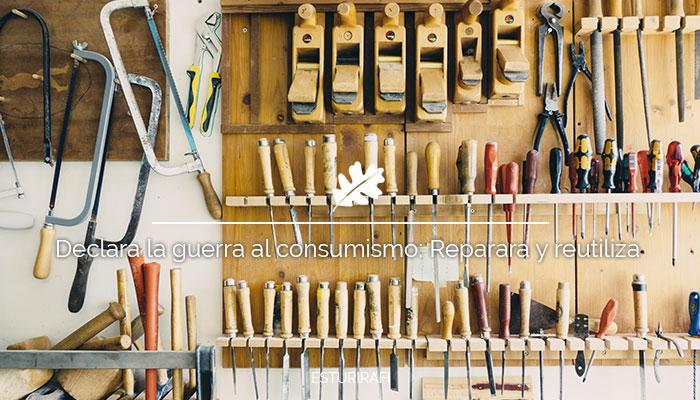 Declara la guerra al consumismo: Reparara y reutiliza