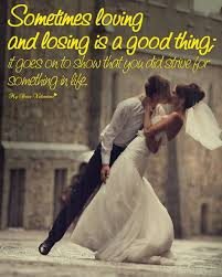 Quotes that bring happiness: sometimes loving and losing is good thing;