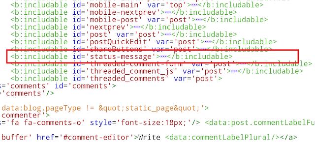 Cari dan buka kode <b:includable id='status-message'>. Sobat klik tanda titik tiga (...) untuk membuka kodenya.