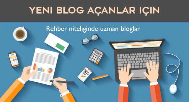 Yeni blog açanlar için rehber niteliğinde uzman bloglar