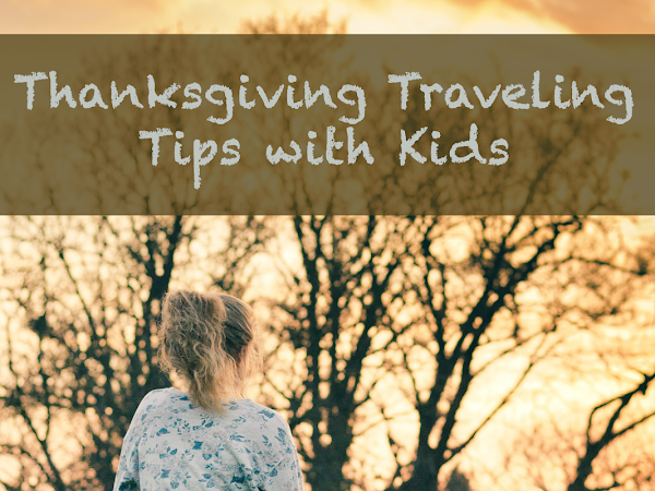 Thanksgiving Traveling Tips with Kids