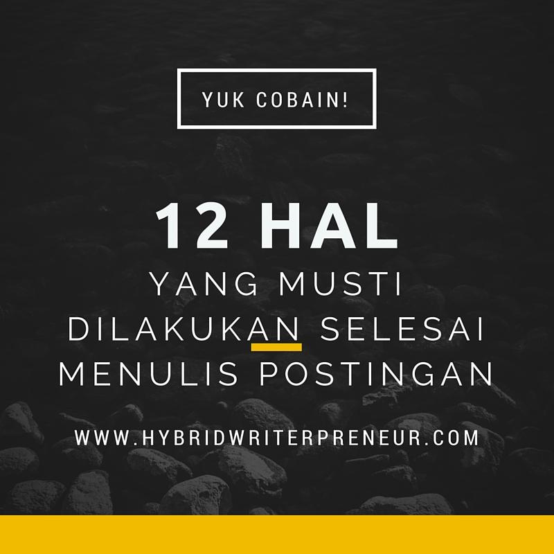 12 Hal Yang Musti Dilakukan Setelah Menulis Postingan Blog