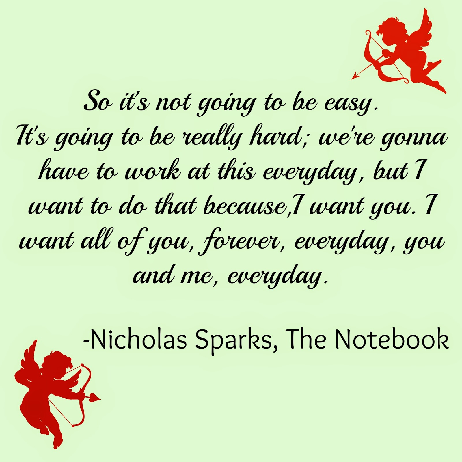 6 Not a big fan of The Notebook but I love this quote Just reminds me that even though it s not easy and it s work I do it because I don t want
