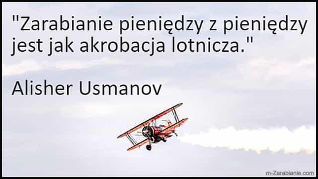 Alisher Usmanov, cytaty o zarabianiu pieniędzy.