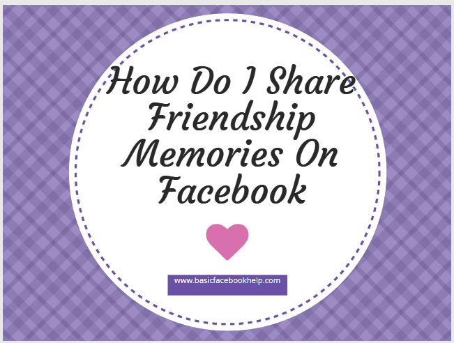 How Do I Share Friendship Memories On Facebook