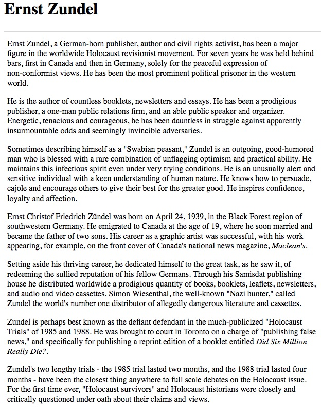 james fetzer more on the plight of ernest zundel an outspoken for a background summary of ernst zundel s political outreach please mark weber s excellent essay as published by the institutefor historical review