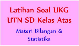 Latihan Soal UKG UTN SD Kelas Atas: Materi Bilangan & Statistika