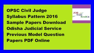 OPSC Civil Judge Syllabus Pattern 2016 Sample Papers Download Odisha Judicial Service Previous Model Question Papers PDF Online