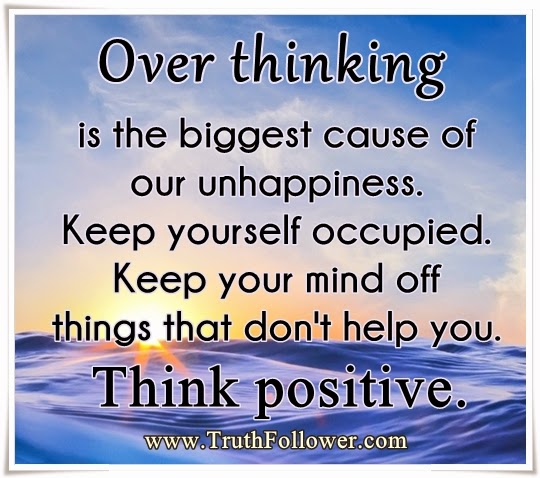 Quotes About Thinking: Quotes About Over Thinking , Think Positive
