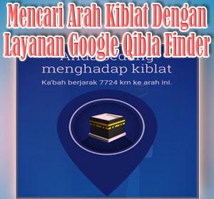 Makin Mudah Mencari Arah Kiblat Dengan Layanan Google Qibla Finder, Begini Cara Menggunakannya
