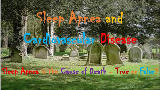 Sleep Apnea and Cardiovascular Disease | Sleep Apnea is the Cause of Death - True or False?
