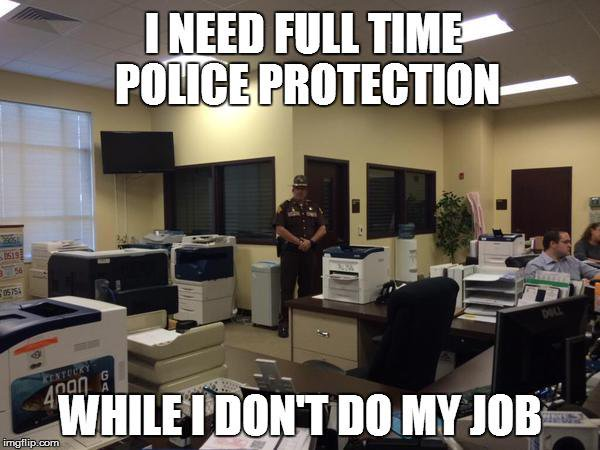 Kim Davis, I need full-time police protection while I don't do my job