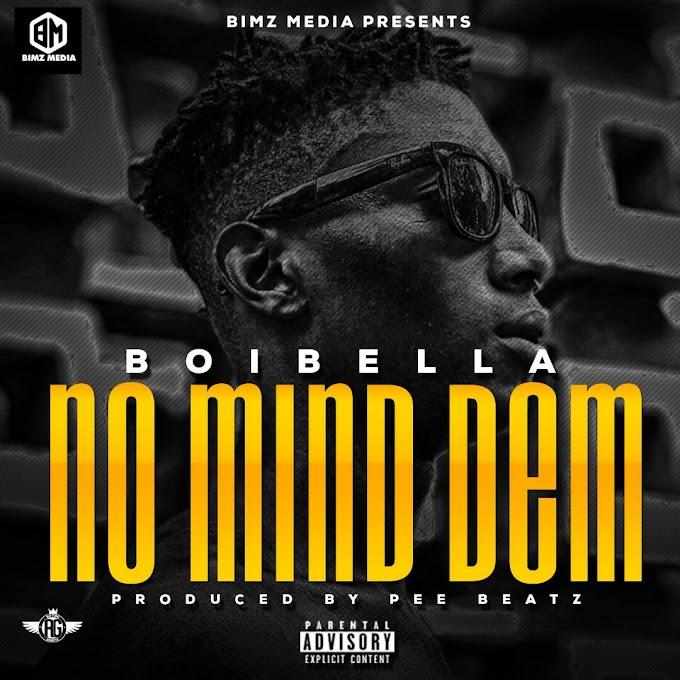 [MUSIC] Boibella - No Mind Them [Produced By PeeBeatz]