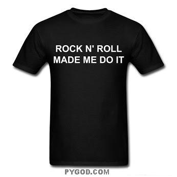 Rock N' Roll Made Me Do It T-shirt