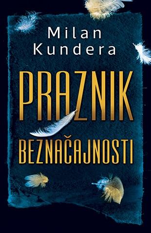 """""""Praznik beznačajnosti"""" - Milan Kundera"""