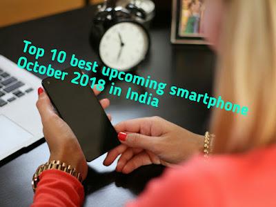 Top 10 best upcoming smartphone October 2018 in India