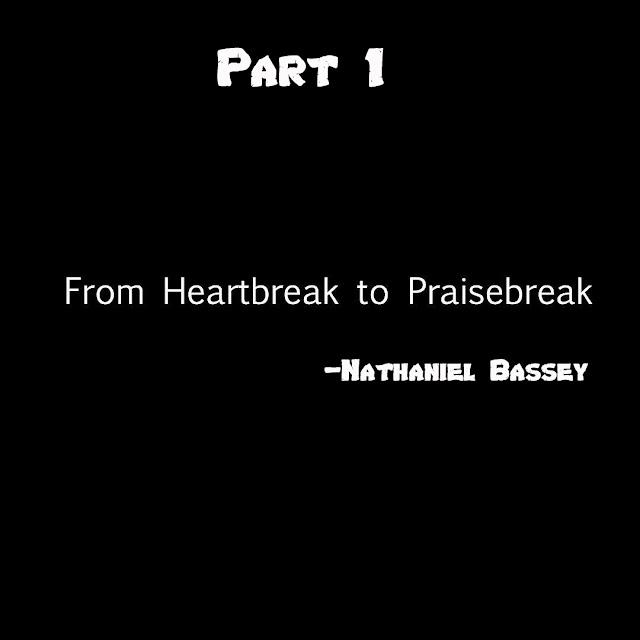 Must Read: Nathaniel Bassey- Heartbreak To PraiseBreak