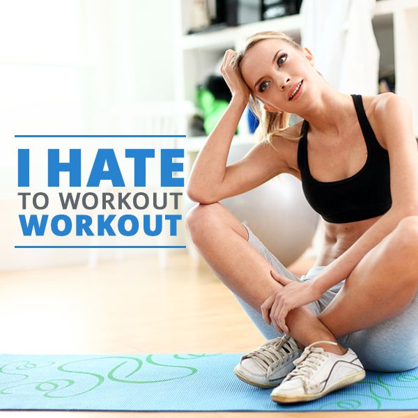 I Hate to Work Out Workout