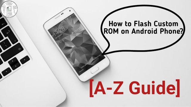 How to Flash Custom ROMs in an Android phone?