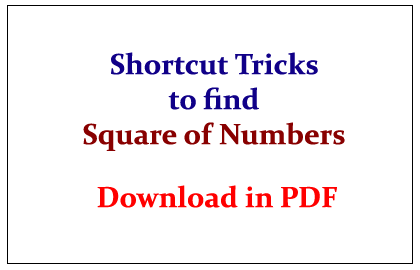 Shortcut Tricks to find the Square of Numbers- Download in PDF