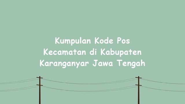 Kumpulan Kode Pos Kecamatan di Kabupaten Karanganyar Jawa Tengah