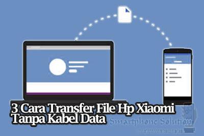 3 cara transfer file dari xiaomi ke perangkat lain tanpa kabel data
