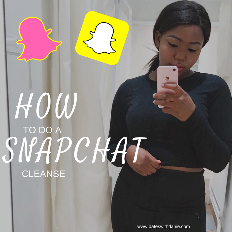 how to do a snapchat cleanse, dateswithdanie blog