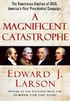 The Magnificent Catastrophe: The Tumultuous Election of 1800, America's First Presidential Campaign by Edward Larson