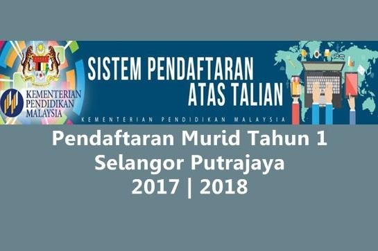 Pendaftaran Murid Tahun 1 Selangor Putrajaya 2017/ 2018