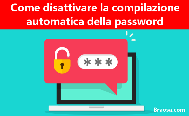 Come disabilitare la compilazione automatica della password
